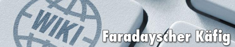 Faradayscher Käfig im Fachwort-Wiki