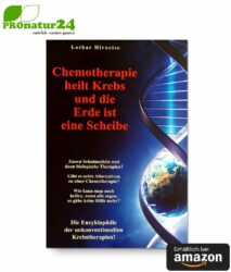 Chemotherapie heilt Krebs und die Erde ist eine Scheibe: Enzyklopädie der unkonventionellen Krebstherapien von Lothar Hirneise