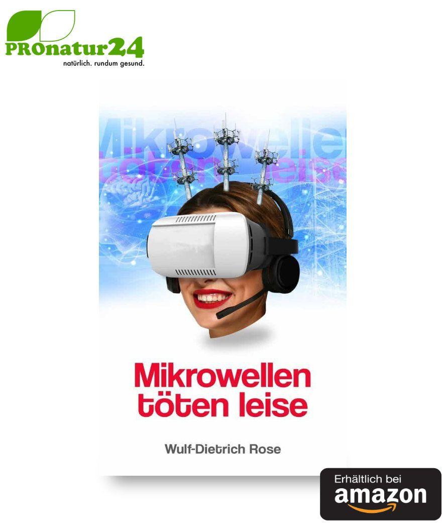Mikrowellen töten leise von Wulf-Dietrich Rose
