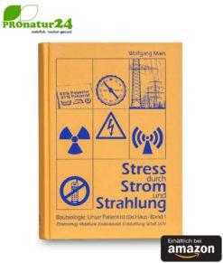 Baubiologie: Unser Patient ist das Haus, 1: Stress durch Strom und Strahlung: Elektrosmog, Mobilfunk, Radioaktivität, Erdstrahlung, Schall von Wolfgang Maes